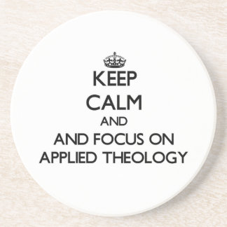 Keep calm and focus on Applied Theology Drink Coaster