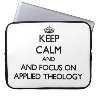 Keep calm and focus on Applied Theology Laptop Computer Sleeve