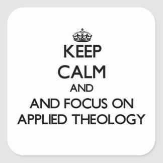 Keep calm and focus on Applied Theology Square Stickers
