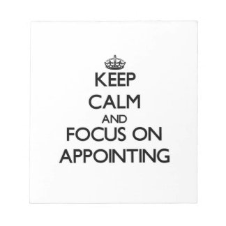 Keep Calm And Focus On Appointing Memo Notepad