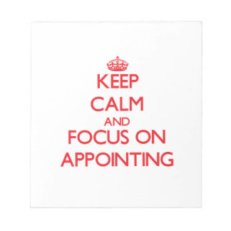 Keep calm and focus on APPOINTING Scratch Pad