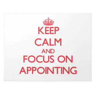 Keep calm and focus on APPOINTING Note Pad