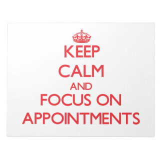 Keep calm and focus on APPOINTMENTS Memo Notepad