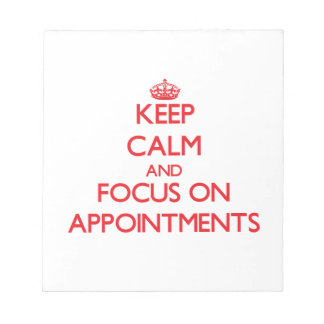 Keep calm and focus on APPOINTMENTS Notepad