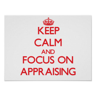 Keep calm and focus on APPRAISING Posters
