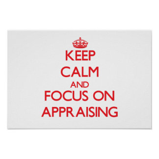 Keep calm and focus on APPRAISING Print