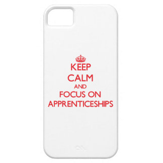 Keep calm and focus on APPRENTICESHIPS iPhone 5 Case