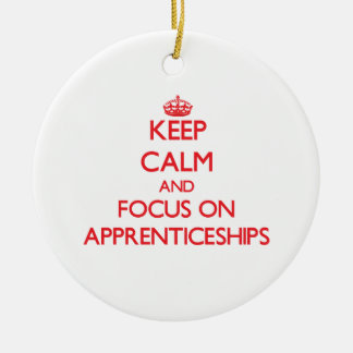 Keep calm and focus on APPRENTICESHIPS Ornaments