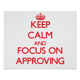 Keep calm and focus on APPROVING Print