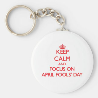 Keep calm and focus on APRIL FOOLS DAY Keychains