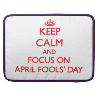 Keep calm and focus on APRIL FOOLS' DAY Sleeve For MacBook Pro