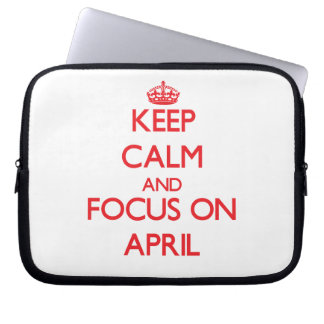 Keep calm and focus on APRIL Laptop Computer Sleeve