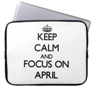 Keep Calm And Focus On April Laptop Sleeves