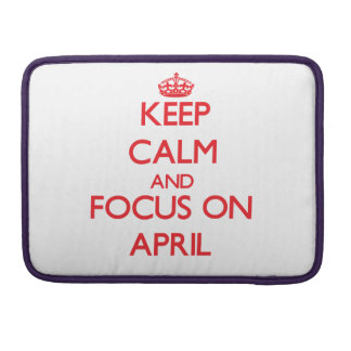 Keep calm and focus on APRIL MacBook Pro Sleeve