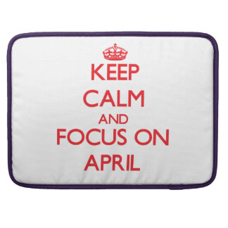 Keep calm and focus on APRIL Sleeves For MacBooks