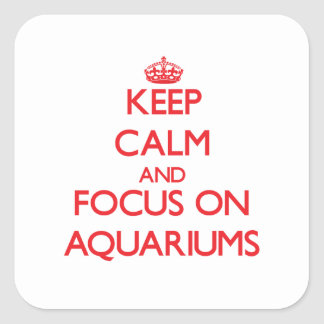 Keep calm and focus on Aquariums Stickers