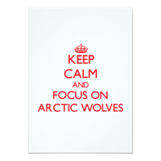 Keep calm and focus on Arctic Wolves 5x7 Paper Invitation Card
