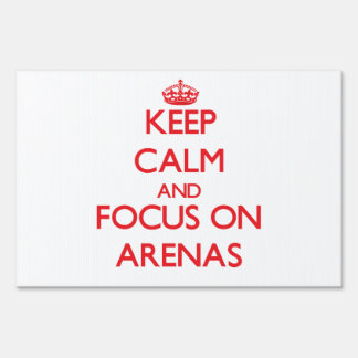 Keep calm and focus on ARENAS Yard Signs