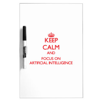 Keep calm and focus on ARTIFICIAL INTELLIGENCE Dry-Erase Boards