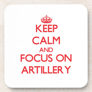 Keep calm and focus on ARTILLERY Drink Coaster