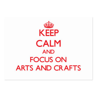 Keep calm and focus on Arts And Crafts Business Card