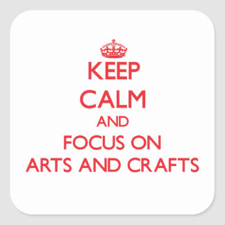 Keep calm and focus on Arts And Crafts Sticker