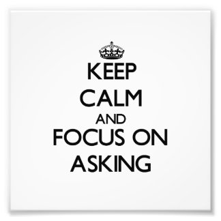 Keep Calm And Focus On Asking Photo Print
