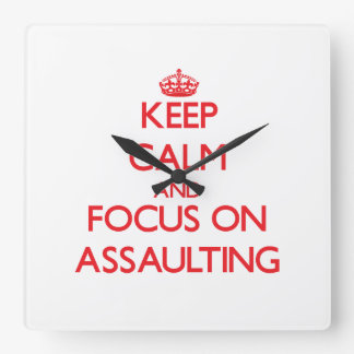 Keep calm and focus on ASSAULTING Square Wall Clock