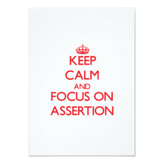 Keep calm and focus on ASSERTION Invitations