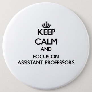 Keep Calm And Focus On Assistant Professors Button