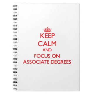 Keep calm and focus on ASSOCIATE DEGREES Note Books