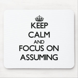 Keep Calm And Focus On Assuming Mouse Pads