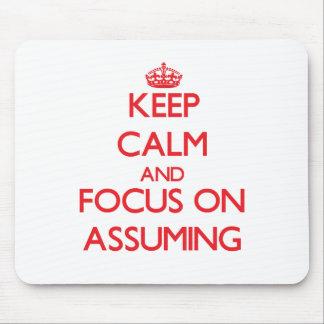 Keep calm and focus on ASSUMING Mousepad