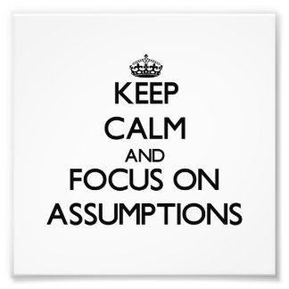 Keep Calm And Focus On Assumptions Photo Print