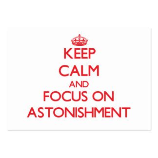 Keep calm and focus on ASTONISHMENT Business Cards