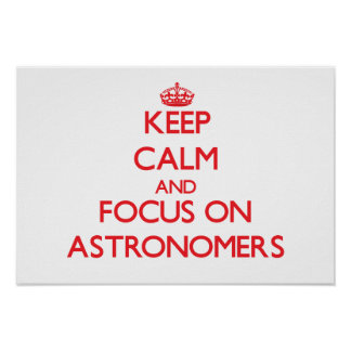 Keep calm and focus on ASTRONOMERS Posters