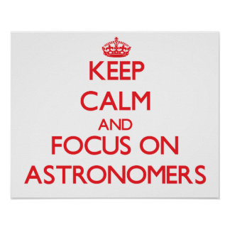 Keep calm and focus on ASTRONOMERS Print