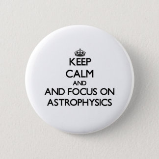 Keep calm and focus on Astrophysics Button