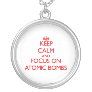 Keep calm and focus on ATOMIC BOMBS Custom Necklace