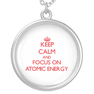 Keep calm and focus on ATOMIC ENERGY Necklaces