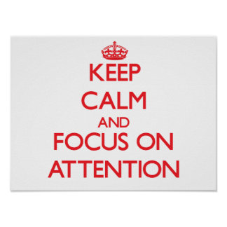 Keep calm and focus on ATTENTION Poster