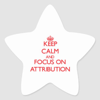 Keep calm and focus on ATTRIBUTION Sticker