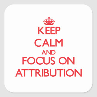 Keep calm and focus on ATTRIBUTION Square Stickers