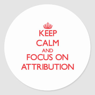 Keep calm and focus on ATTRIBUTION Round Stickers