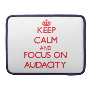 Keep calm and focus on AUDACITY Sleeve For MacBook Pro