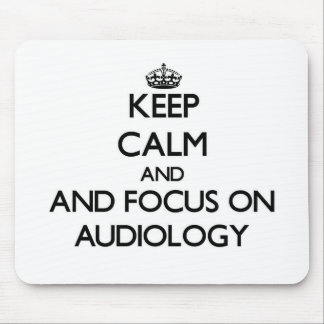 Keep calm and focus on Audiology Mouse Pad