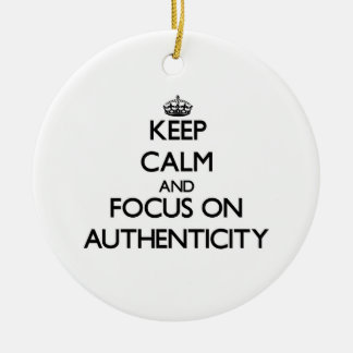 Keep Calm And Focus On Authenticity Ornaments