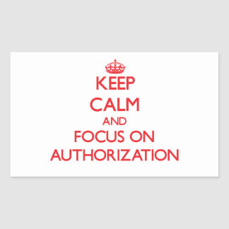 Keep calm and focus on AUTHORIZATION Stickers