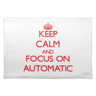Keep calm and focus on AUTOMATIC Place Mat
