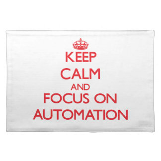 Keep calm and focus on AUTOMATION Placemat
